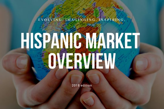 Hispanic Market Overview 2018: Now Available For Free Download